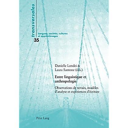 Entre linguistique et anthropologie: Observations de terrain, modèles danalyse et expériences décriture (Transversales t. 35)