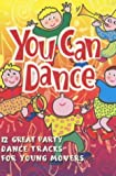 You Can Dance: CD: 12 Great Party Dance Tracks for Young Movers (PlayHouse Collection)