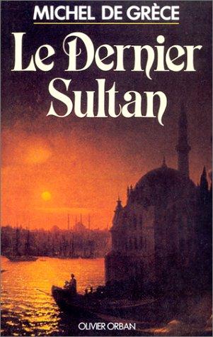 Le Dernier Sultan par Michel de Grèce