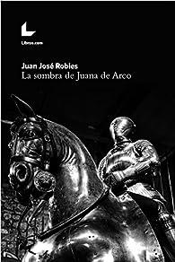 La sombra de Juana de Arco par  Juan José Robles