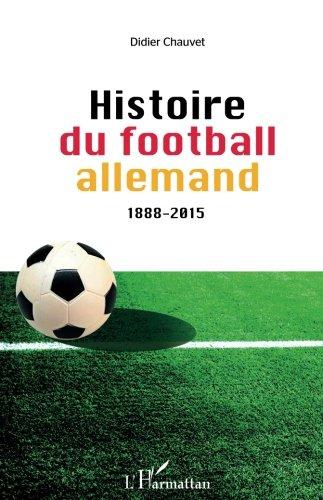 Histoire du football allemand 1888-2015 par Didier Chauvet