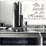 de La Dentelle & Des Hommes/The Lace-Makers of Calais (Coédition Musée)