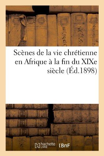 Scènes de la vie chrétienne en Afrique à la fin du XIXe siècle (Éd.1898) par Collectif