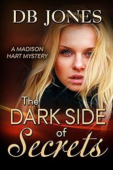 The Dark Side of Secrets (Madison Hart Mysteries Book 3) by [Jones, DB]
