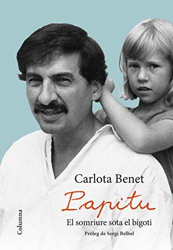 Papitu. El somriure sota el bigoti: Pròleg de Sergi Belbel (NO FICCIÓ COLUMNA) por Carlota Benet Cros
