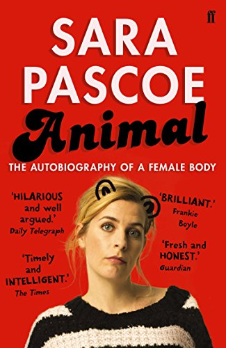 Animal: The Autobiography of a Female Body by [Pascoe, Sara]