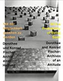 With a Probability of Being Seen: Dorothee and Konrad Fischer: Archives of an Attitude