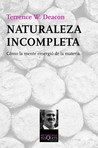 Naturaleza incompleta: Cómo la mente emergió de la materia (Metatemas) por Terrence W. Deacon