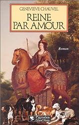 Reine par amour : Le destin extraordinaire de Marie Casimire de La Grange d'Arquien, épouse de Jean III Sobieski, roi de Pologne, roman