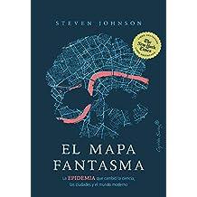 El mapa fantasma: La EPIDEMIA que cambió la ciencia, las ciudades y el mundo moderno (Ensayo)