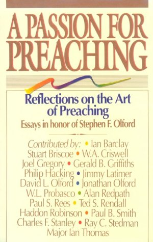 A Passion for Preaching: Reflections on the Art of Preaching: Essays in Honor of Stephen F. Olford