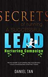 Secrets of Running A Successful Online Lead Nurturing Campaign - Reach More Customers and Quadruple Your Conversions Starting TODAY!