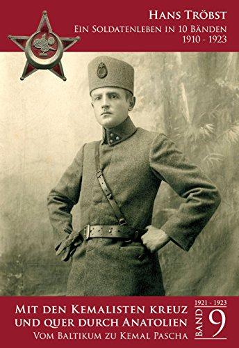 Mit den Kemalisten kreuz und quer durch Anatolien - Band 9: Vom Baltikum zu Kemal Pascha (Ein Soldatenleben in 10 Bänden 1910 - 1923) (10 Türkei)