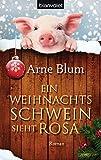 Ein Weihnachtsschwein sieht rosa: Roman