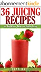 36 Juicing Recipes: for Weight loss,...