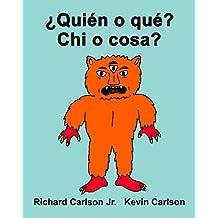 ¿Quién o qué? Chi o cosa? : Libro ilustrado para niños Español (Latinoamérica)-Italiano (Edición bilingüe)