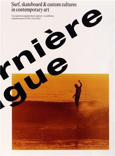 La dernière vague : Surf, skateboard & custom cultures in contemporary art de Richard Leydier (1 avril 2013) Broché