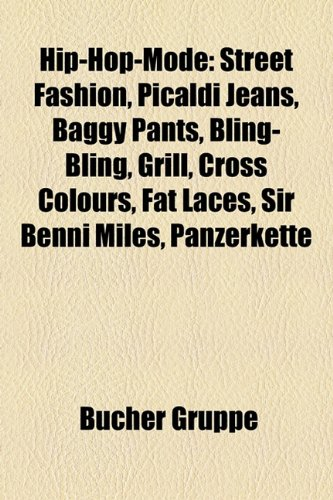 Hip-Hop-Mode: Street Fashion, Picaldi Jeans, Baggy Pants, Bling-Bling, Grill, Cross Colours, Fat Laces, Sir Benni Miles, Panzerkette -