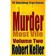 Murder Most Vile Volume 2: 18 Shocking True Crime Murder Cases (English Edition)