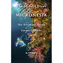 The 50 Best Dives in Micronesia: The Ultimate Guide to the Essential Sites (English Edition)