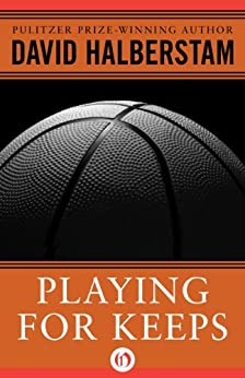 Playing for Keeps: Michael Jordan and the World He Made by [Halberstam, David]
