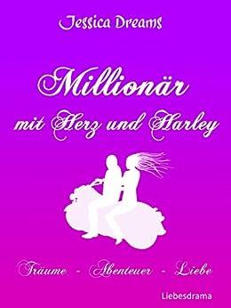 Millionär mit Herz und Harley: Träume - Abenteuer - Liebe