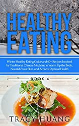 Healthy Eating: Winter Healthy Eating Guide and 60+ Recipes Inspired by Traditional Chinese Medicine to Warm Up the Body, Nourish Your Skin, and Achieve Optimal Health (English Edition)
