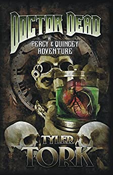 Doctor Dead: A Percy & Quincey Adventure (The Percy & Quincey Adventures Book 1) (English Edition) di [Tork, Tyler]