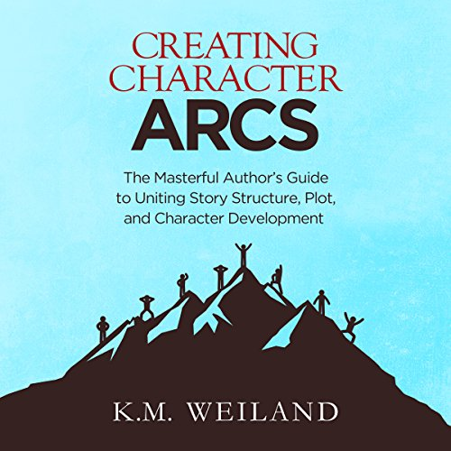 Creating Character Arcs: The Masterful Author's Guide to Uniting Story Structure, Plot, and Character Development Test