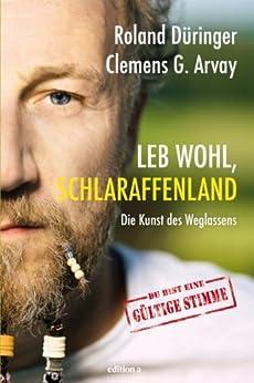 Leb wohl, Schlaraffenland: Die Kunst des Weglassens von [Düringer, Roland, Arvay, Clemens G.]