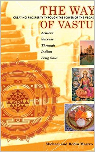 The Way of Vastu~Creating Prosperity Through the Power of the Vedas: Achieve Success Through Indian Feng Shui di michael mastro,robin mastro