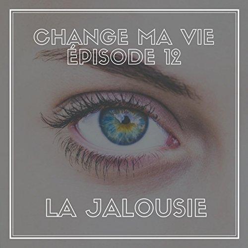 La jalousie (Change ma vie 12)