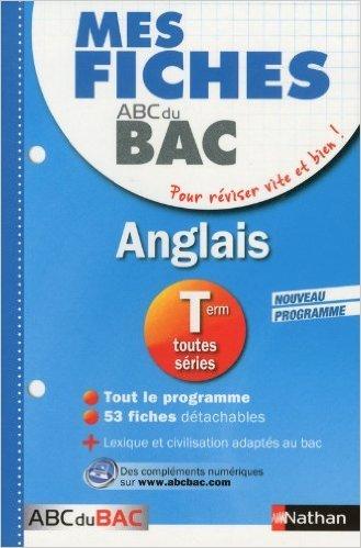 Mes fiches ABC du BAC Anglais Term toutes séries de Roselyne Vieira ( 5 avril 2013 )