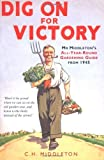 Dig On for Victory: Mr Middleton's All-Year-Round Gardening Guide From 1945: Written by C.H. Middleton, 2009 Edition, Publisher: Aurum Press Ltd [Hardcover]