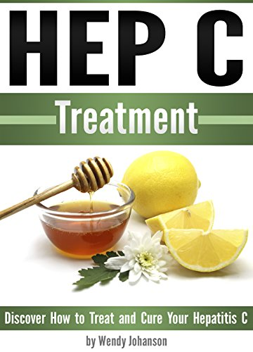 Hep C Treatment: Discover How to Treat and Cure Your Hepatitis C (Hep C) (English Edition)