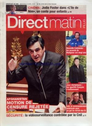 DIRECT MATIN PLUS [No 246] du 09/04/2008 - AFGHANISTAN - MOTION DE CENSURE REJETEE NOUVELLE CALEDONIE - LES ACCORDS DE MATIGNON ONT VINGT TANS JEUX OLYMPIQUES - LES SPORTIFS FRANCAIS S ENFLAMMENT IRAK - LE COMMANDEMENT AMERICAIN POUR UN GEL DU RETRAIT DES GI CINEMA - JODIE FOSTER DANS -L ILE DE NIM- UN CONTE POUR ENFANTS