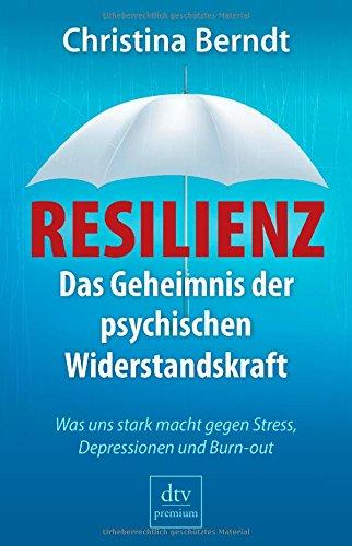 Buchcover: Resilienz: Das Geheimnis der psychischen Widerstandskraft Was uns stark macht gegen Stress, Depressionen und Burn-out