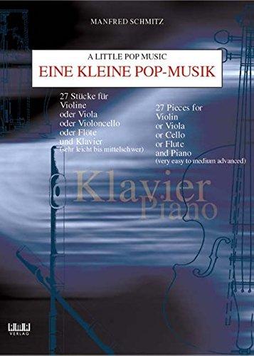 Eine kleine Pop-Musik / Eine kleine Pop-Musik: 27 Stücke für Violine oder Viola oder Violoncello oder Flöte und Klavier (sehr leicht bis mittelschwer) – Klavier + C-Stimme