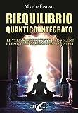 Riequilibrio quantico integrato. Le vere cause di tutti i problemi e le migliori soluzioni per risolverli