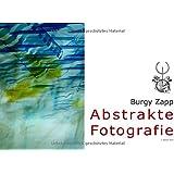 Abstrakte Fotografie (Bildbände der Zeitgenössischen Kunst)