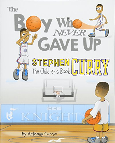 Stephen Curry: The Children's Book: The Boy Who Never Gave Up por Anthony Curcio