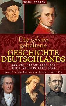 Die geheim gehaltene Geschichte Deutschlands - Vom Beginn der Neuzeit bis 1914 (Band 2) von [Fabian, Frank]