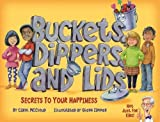 Buckets, Dippers, and Lids ; Secrets to Your Happiness