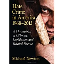 Hate Crime in America, 1968-2013: A Chronology of Offenses, Legislation and Related Events