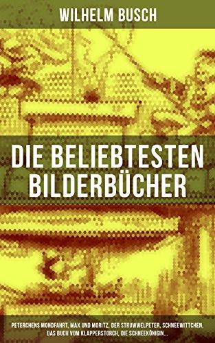 Die beliebtesten  Bilderbücher von Wilhelm Busch: Peterchens Mondfahrt, Max und Moritz, Der Struwwelpeter, Schneewittchen, Das Buch vom Klapperstorch, ... Kindergeschichten und Märchen in Bildern