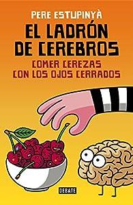 El ladrón de cerebros. Comer cerezas con los ojos cerrados par Pere Estupinyà