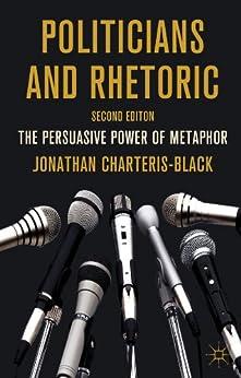 Politicians and Rhetoric: The Persuasive Power of Metaphor par [Charteris-Black, Professor Jonathan]
