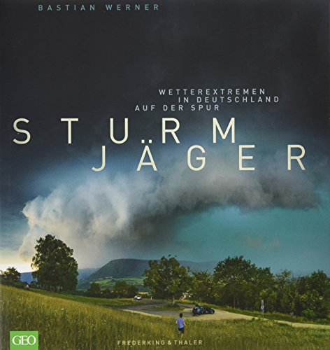 Sturmjäger: Wetterextremen in Deutschland auf der Spur Buch-Cover