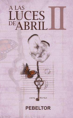 A las luces de Abril: Segunda parte por Pedro Belmonte
