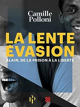 La Lente Evasion: Alain, de la prison à la liberté par [Polloni, Camille]